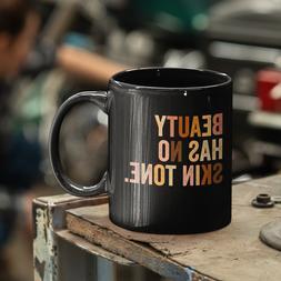 Beauty Has No Skin Tone Mug Melanin Slogan Cup Coffee Mug 11